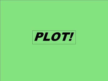 PLOT! PLOT… What do you think it is? (How would you put it in your own words?)