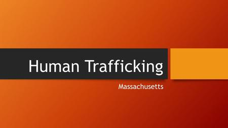 Human Trafficking Massachusetts. DID YOU KNOW? Experts estimate that 27 million people are trafficked internationally and domestically bringing in $32.