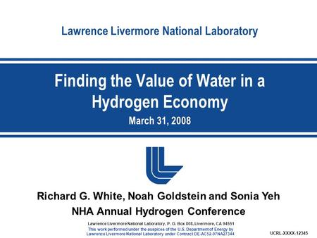 Lawrence Livermore National Laboratory Richard G. White, Noah Goldstein and Sonia Yeh NHA Annual Hydrogen Conference UCRL-XXXX Lawrence Livermore.