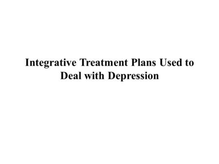 Integrative Treatment Plans Used to Deal with Depression.