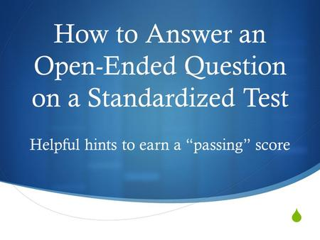 " How to Answer an Open-Ended Question on a Standardized Test Helpful hints to earn a ""passing"" score."