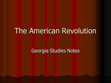 The American Revolution Georgia Studies Notes. Georgia's Beginnings Georgia began as a Trustee Colony with its original charter in Georgia began.