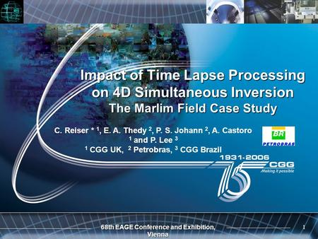 68th EAGE Conference and Exhibition, Vienna 1 Impact of Time Lapse Processing on 4D Simultaneous Inversion The Marlim Field Case Study C. Reiser * 1, E.