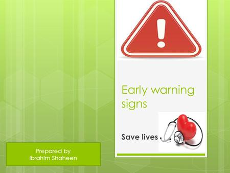 Early warning signs Save lives Prepared by Ibrahim Shaheen.