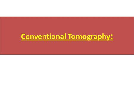 Conventional Tomography :. Conventional Tomography Performed when there is overlap of bony or soft tissue structures at the area of interest, Multiple.
