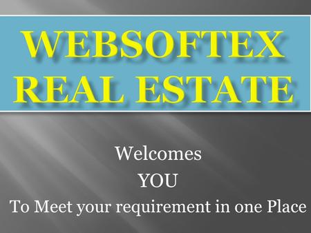 Welcomes YOU To Meet your requirement in one Place.