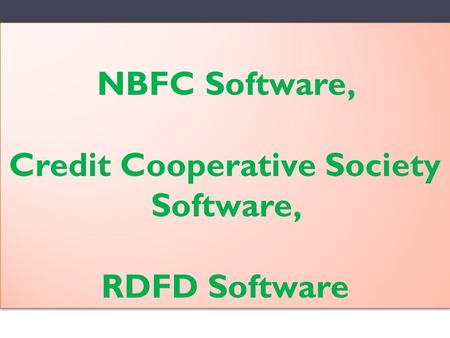 NBFC Software, Credit Cooperative Society Software, RDFD Software.