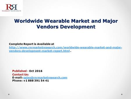 Worldwide Wearable Market and Major Vendors Development Published - Oct 2016 Complete Report is Available at