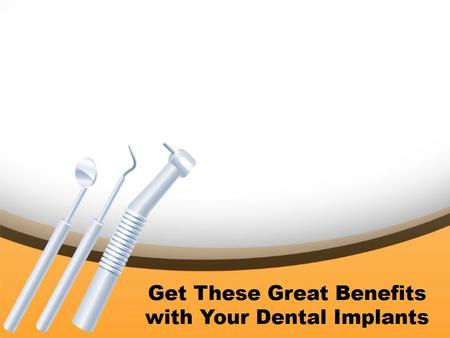 Get These Great Benefits with Your Dental Implants