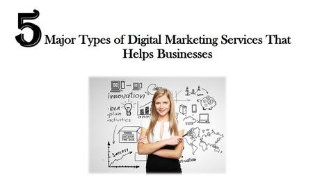 Major Types Of Digital Marketing Services That Help business