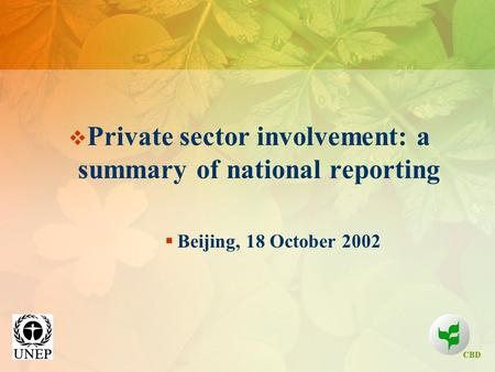 CBD  Private sector involvement: a summary of national reporting  Beijing, 18 October 2002.