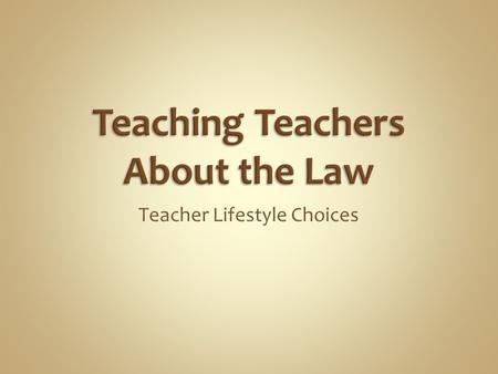 Teacher Lifestyle Choices. Agent of the State Obligation to act as a role model Effect on job performance Moral turpitude  Community norms or standards.