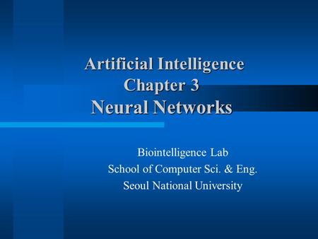 Artificial Intelligence Chapter 3 Neural Networks Artificial Intelligence Chapter 3 Neural Networks Biointelligence Lab School of Computer Sci. & Eng.