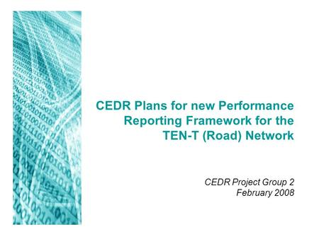 CEDR Plans for new Performance Reporting Framework for the TEN-T (Road) Network CEDR Project Group 2 February 2008.