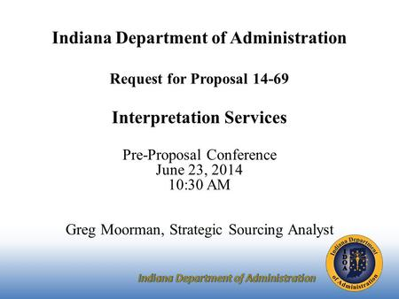 Indiana Department of Administration Request for Proposal Interpretation Services Pre-Proposal Conference June 23, :30 AM Greg Moorman, Strategic.
