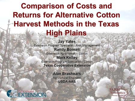 Comparison of Costs and Returns for Alternative Cotton Harvest Methods in the Texas High Plains Jay Yates Extension Program Specialist - Risk Management.