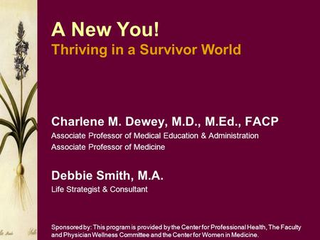 A New You! Thriving in a Survivor World Charlene M. Dewey, M.D., M.Ed., FACP Associate Professor of Medical Education & Administration Associate Professor.