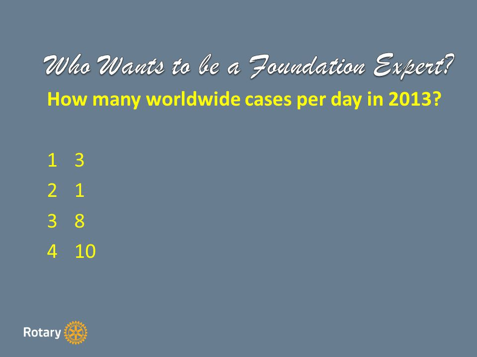 The Bill & Melinda Gates Foundation awarded Rotary 2 Challenge Grants in 2007 & 2008 to complete the task of eradicating polio from the face of the world.