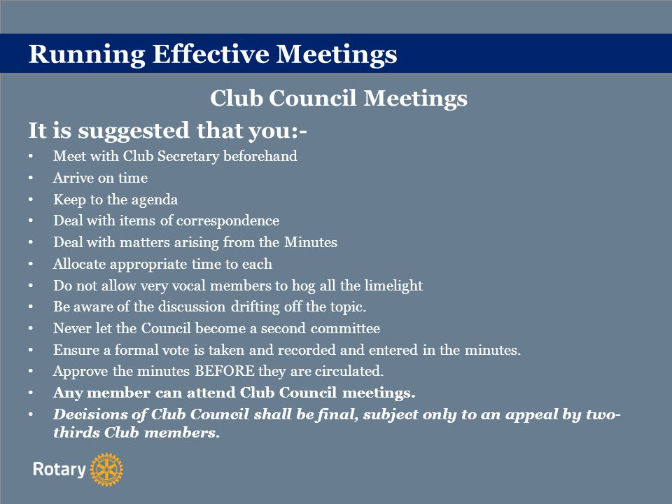Running Effective Meetings Chairing Meetings Know Objective of the Meeting It is essential that the chairman clearly understands the objective of the meeting and keeps it in mind when arranging the agenda and conducting the proceedings Involve All Those Present It is important that all members present should be encouraged to participate, and be given the opportunity to do so.