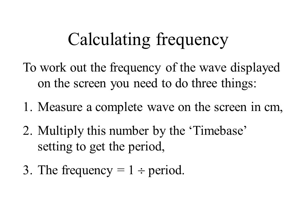 Example calculation 1 The wavelength of a signal on an oscilloscope screen is 3 cm long.
