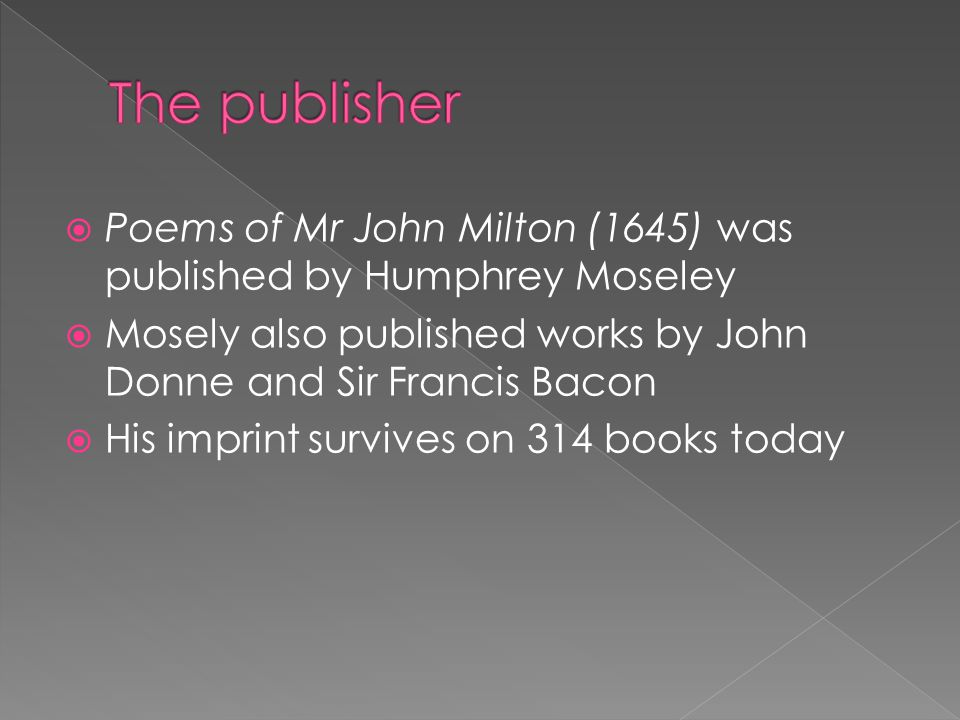 Moseley was known to be a Royalist and tended to publish works by writers who were also Royalist  However, he published Milton's work  Do Poems show Milton's Republican politics.