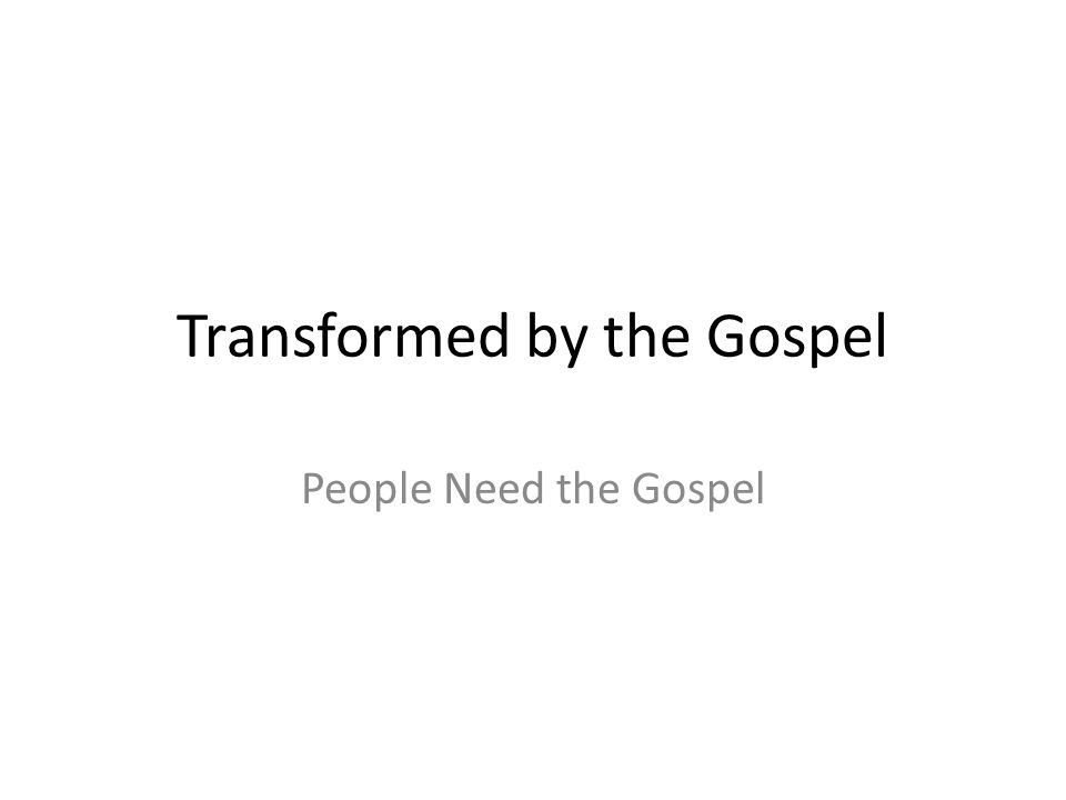 Series Transformed by the Gospel People need the Gospel Gospel Transformation Gospel and you Gospel and your marriage Gospel and your family Gospel and your work Gospel and your city Gospel and your church
