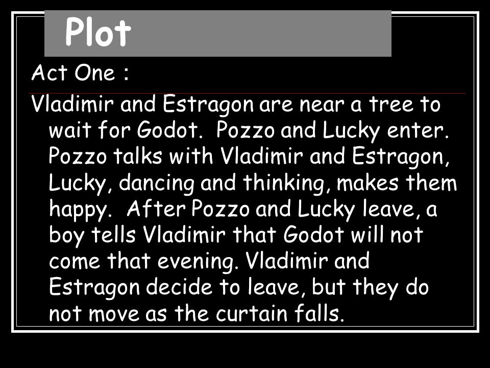 Act Two : The next day, Vladimir and Estragon again near the tree to wait for Godot.
