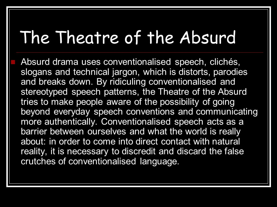 The Theatre of the Absurd Objects are much more important than language in absurd theatre: what happens transcends what is being said about it.