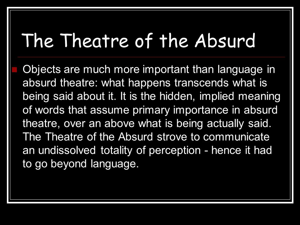 The Theatre of the Absurd Absurd drama subverts logic.