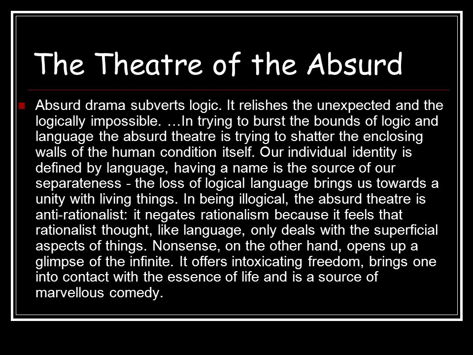 The Theatre of the Absurd No dramatic conflict in the absurd plays.