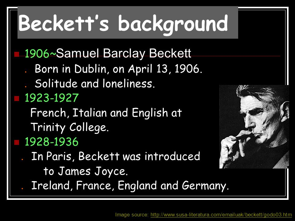 1937 settled down in Paris.1947~ Beckett began to write in French.