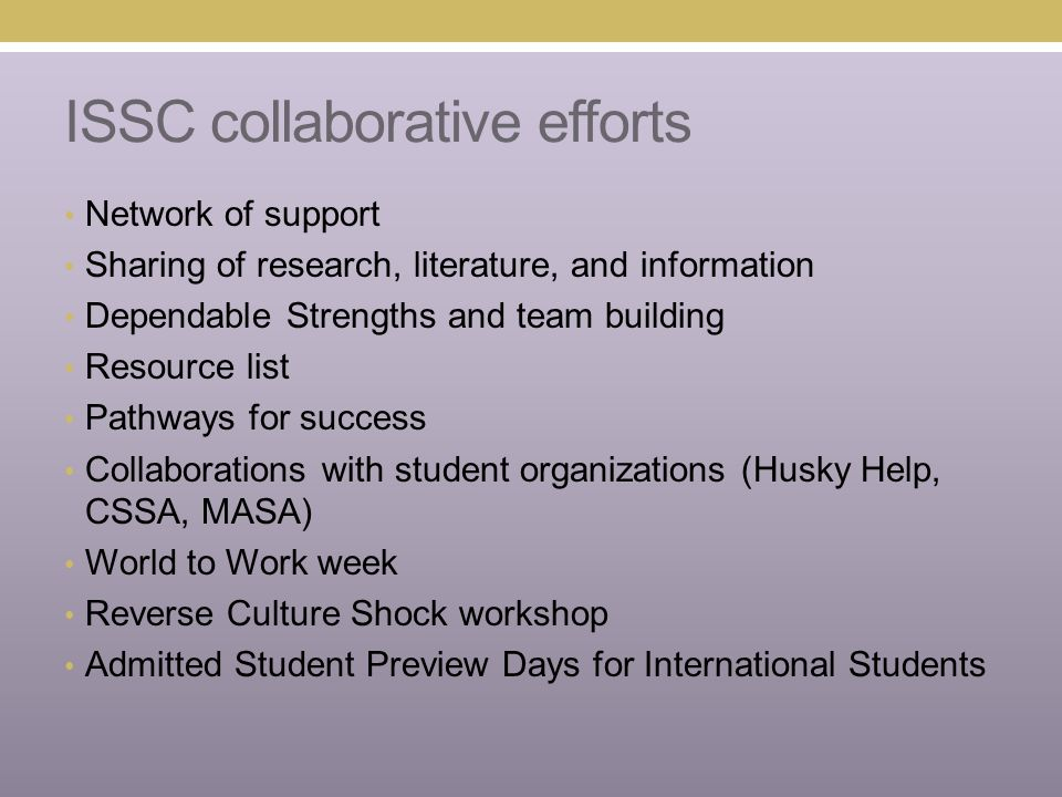 ISSC collaborative efforts Training for student staff (UAA Peer Advisers, Career Center Peers, Orientation Leaders, and Resident Assistants) Low scholarship outreach GEN ST 297: International Student Success
