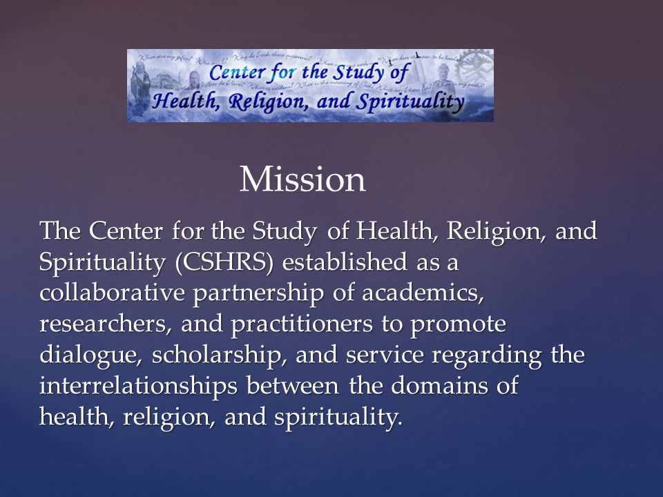  To examine these relationships within a framework that encourages and values the contributions of interdisciplinary commentary and scholarship  To engage in cutting edge research that generates external funding and further research  To translate acquired knowledge into innovative programs and services to the wider community (i.e., interfaith dialogue, pastoral counseling, support services for loss/trauma, etc.) The purpose of the Center is threefold: