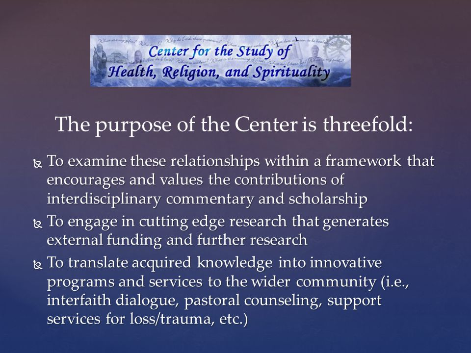Our History …  Mindfulness Meditation Research Program  Spirituality & Addiction Research Program  Integrating Spirituality into Health Care Interventions  Forgiveness, Altruism, & Aggression Research Program  Addictions and Spirituality  End of Life Issues  Facing Loss  Meditation and Spirituality  Healing Rhythms: Conference and Workshop on Music and Meditation  Healing Rhythms II: The Second International Tai Chi/ Qigong for Health Conference Funded Initiatives Conferences