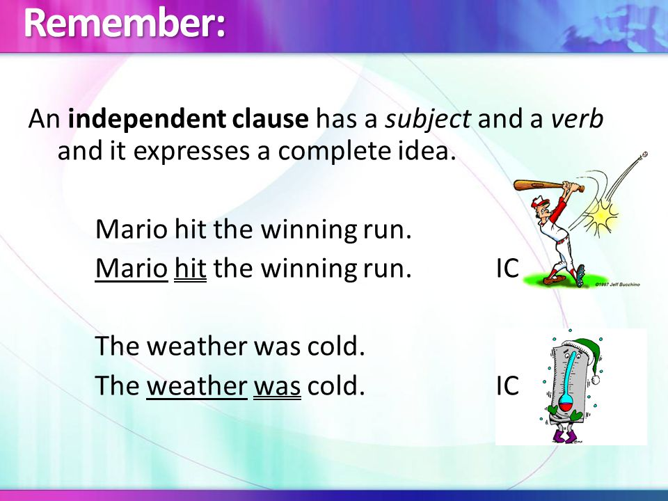 Remember: A dependent clause also has a subject and a verb, but it leaves the reader hanging.