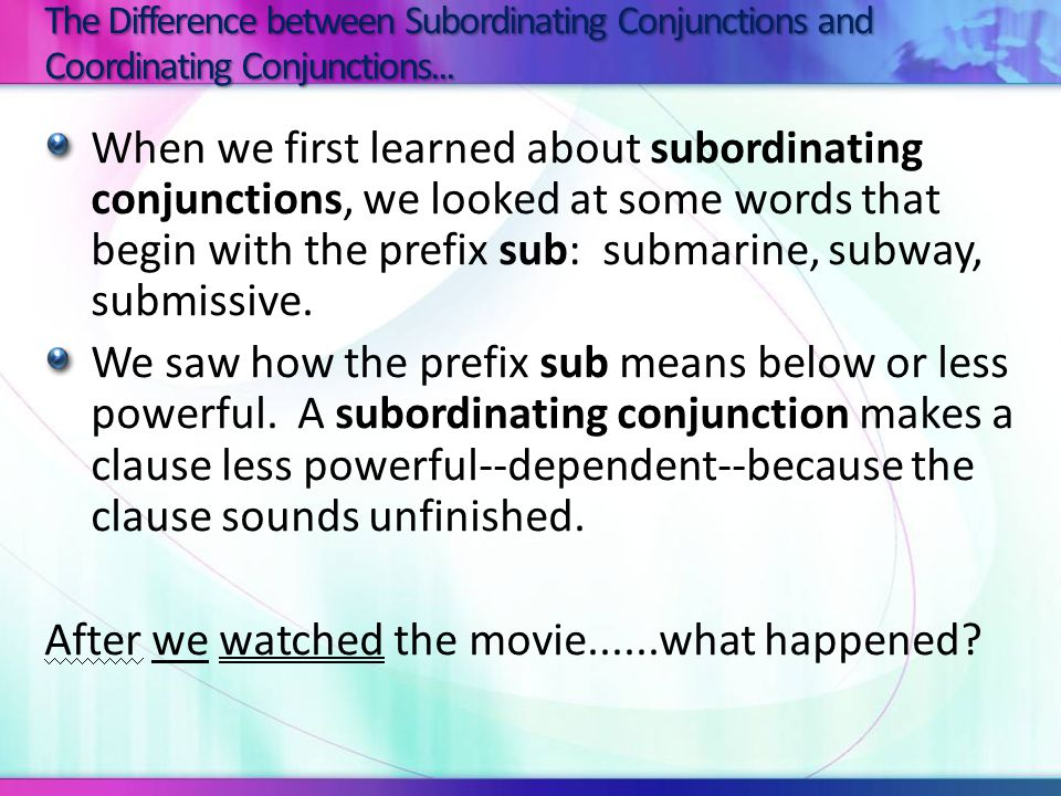 Common Subordinating Conjunctions afteralthoughasbecause beforeifsinceso that thatthoughtill until unlesswhenwherewhile