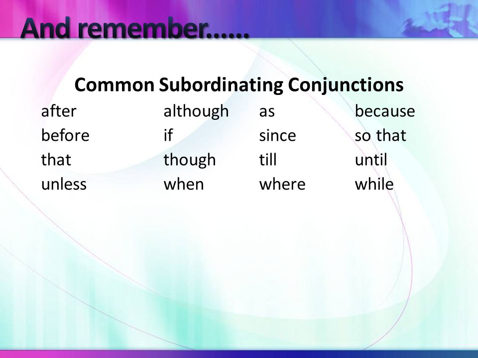 Third Method: You can add a subordinating conjunction at the beginning of one of the clauses to make the clause dependent.