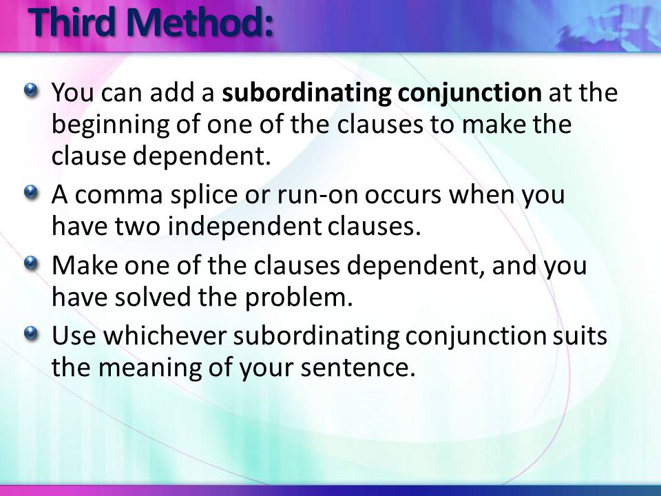 She cooked dinner, Joe washed the dishes.CS ICIC Notice that in this sentence the dependent clause comes first and a comma follows it.