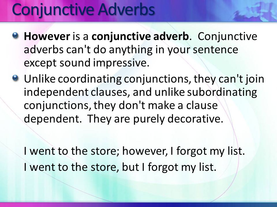 If you want to put a conjunctive adverb between two independent clauses, go ahead, but be sure that you also use a semi-colon to separate the two clauses.