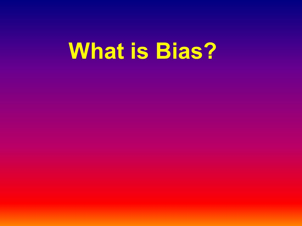 Prejudice Tendency Leaning Bias – to show prejudice for or against something, someone, or an opinion.