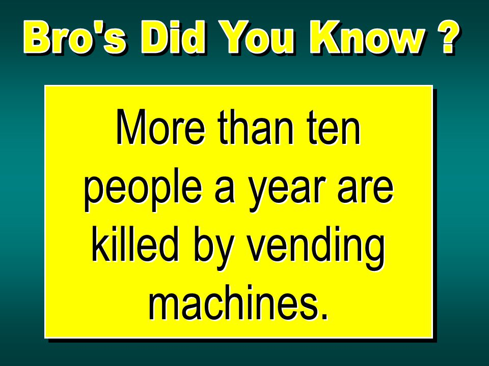 More than ten people a year are killed by vending machines.