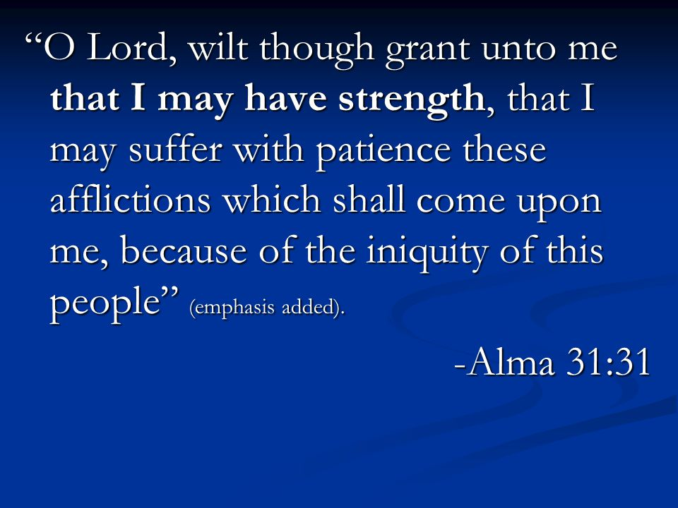 Wilt though grant unto them that they may have strength, that they may bear their afflictions which shall come upon them because of the iniquities of this people (emphasis added).