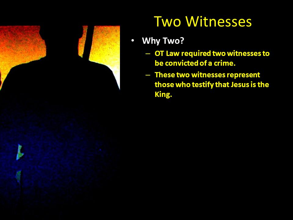 Two Witnesses Why Two.– OT Law required two witnesses to be convicted of a crime.