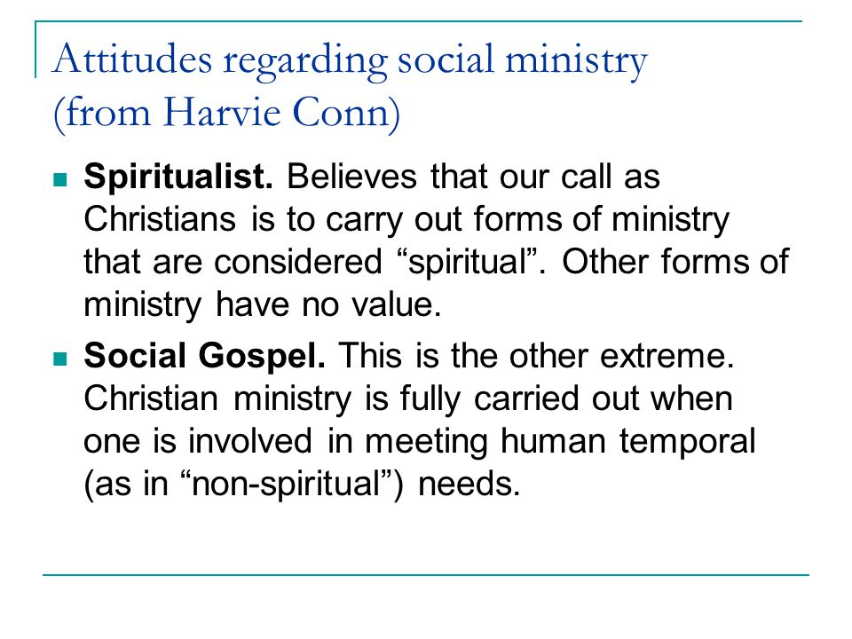 Attitudes regarding social ministry (from Harvie Conn) Convenience.