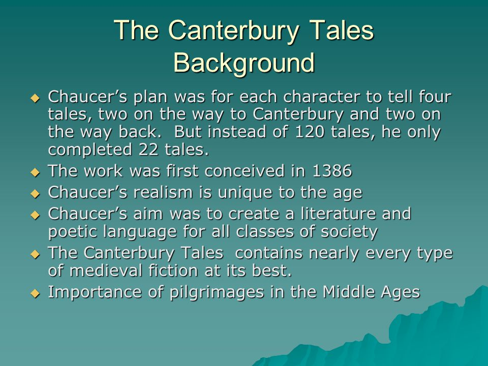 The Canterbury Tales  Chaucer endows types with realty  Use of frame tale or story within a story  Double view – secular and spiritual  Pilgrims are both individual and representative  Narrator is both in and out of narrative  Pilgrims represent a wide spectrum of ranks and occupations.
