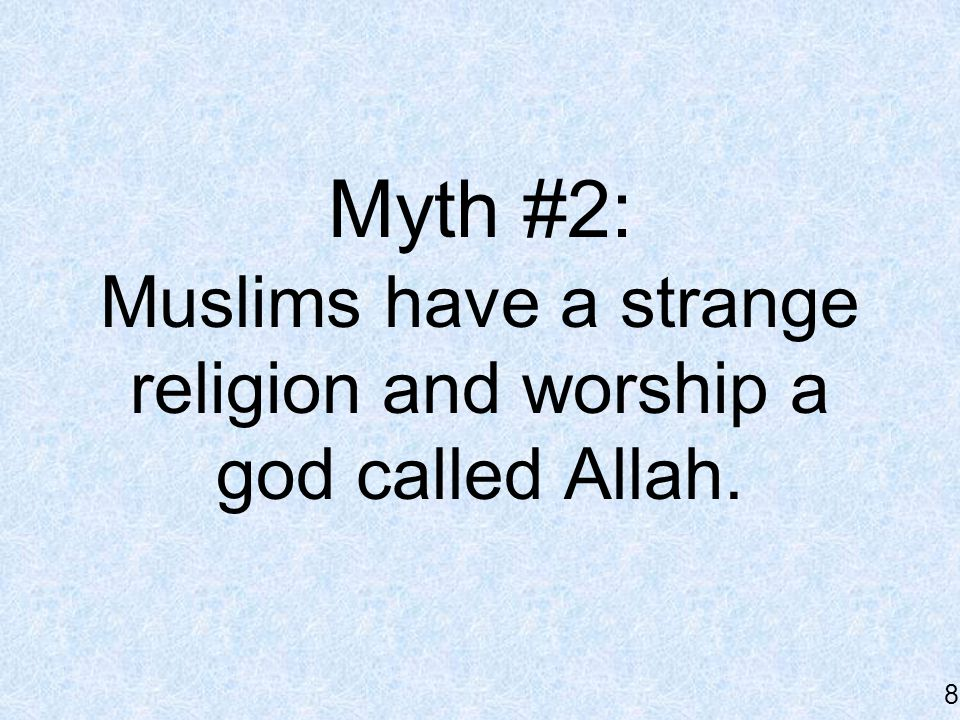 Reality: Muslims are monotheistic and worship the same one God as Christians and Jews. 9