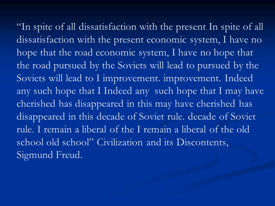 In spite of all dissatisfaction with the present In spite of all dissatisfaction with the present economic system, I have no hope that the road economic system, I have no hope that the road pursued by the Soviets will lead to pursued by the Soviets will lead to improvement.