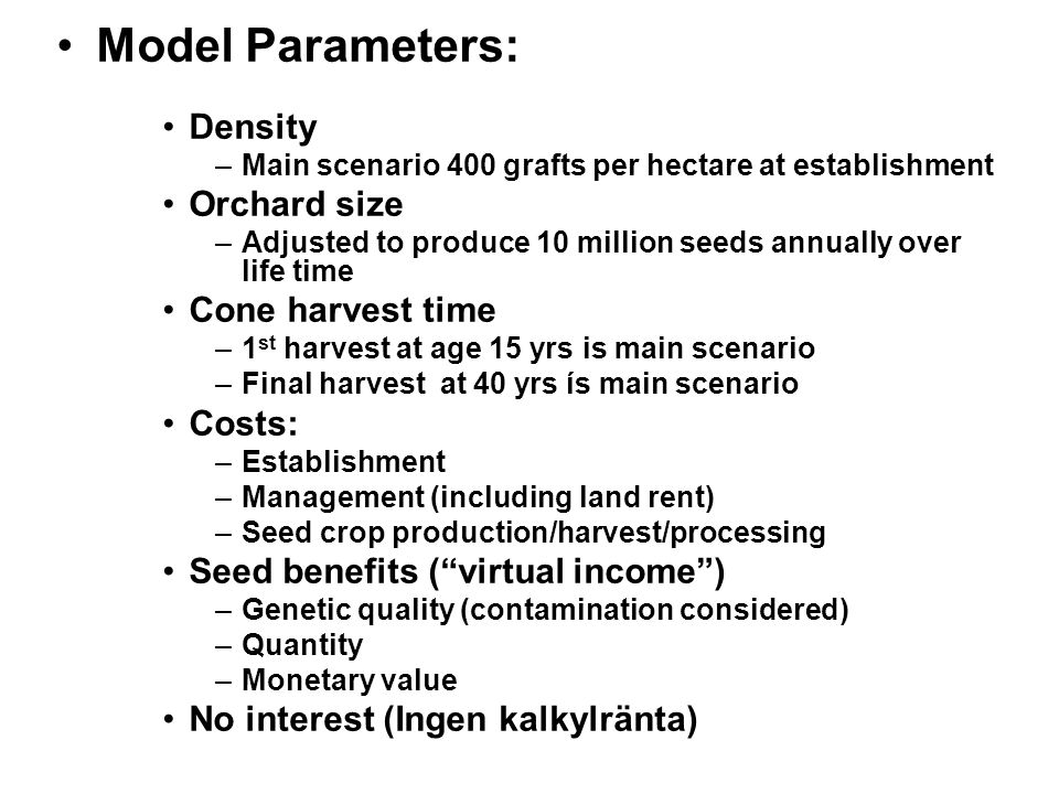 Swedish Scots pine seed orchard costs (€) Establishment: Fixed for a seed orchard15,000 per hectare5,000 per individual graft25 Annual management / hectare500 Per seed: Harvest, low (< 3m)0.001 Harvest, high (> 3m)0.004 Processing0.001