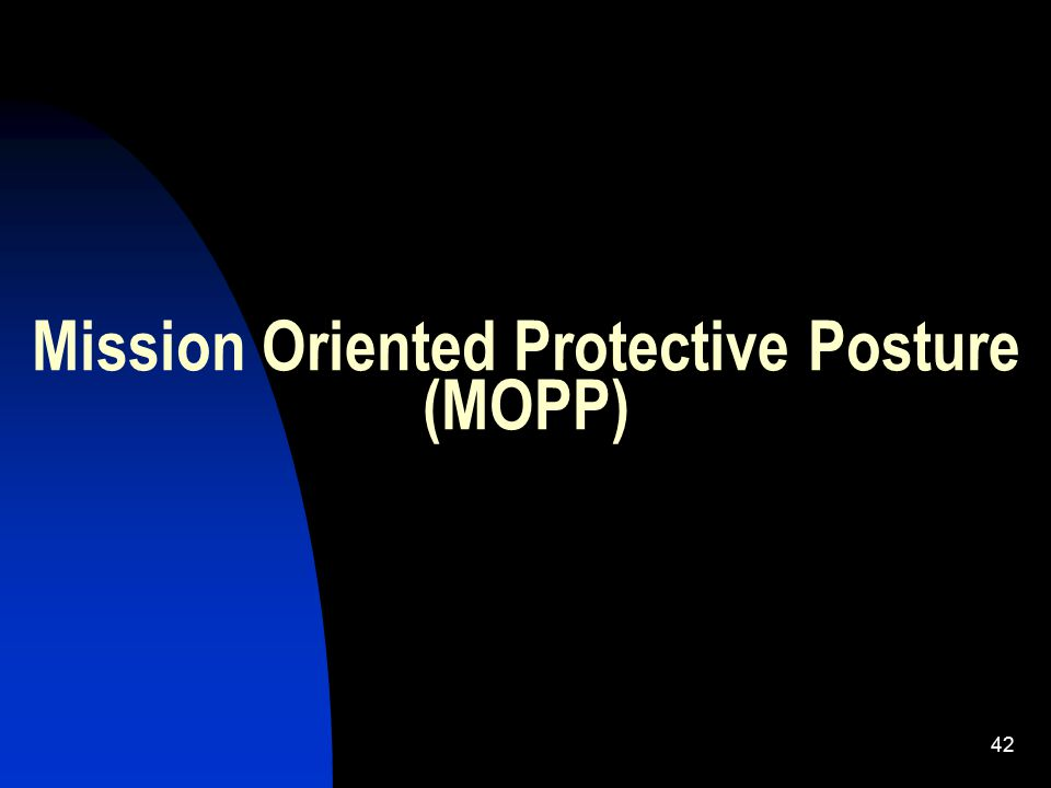 43 Recall the procedures for protection at each level of Mission Oriented Protective Posture (MOPP) Learning Objective 7