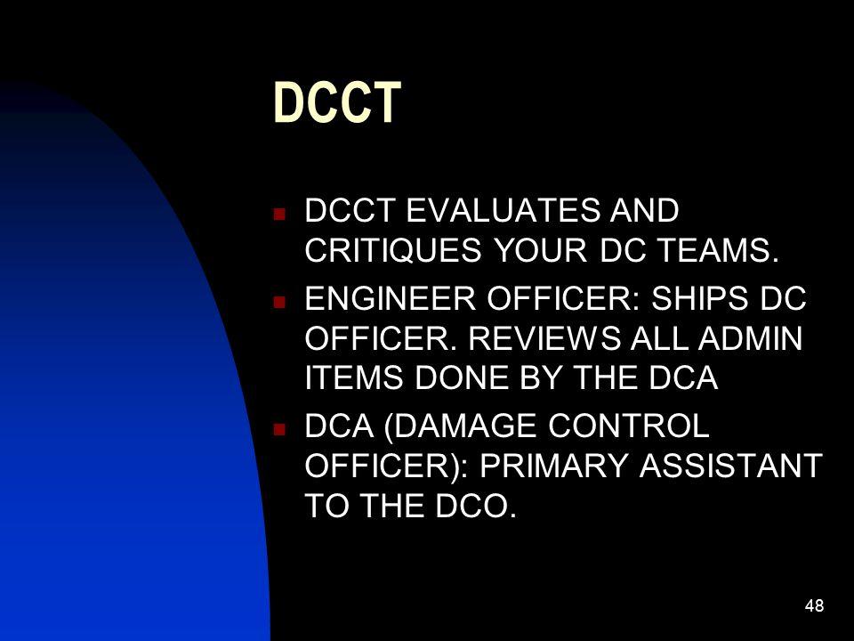 49 RESPONSIBLITIES DCA IS RESPONSIBLE FOR ALL DCCT MEMBERS, DRILLS, REPAIR PARTIES, ALL HANDS.